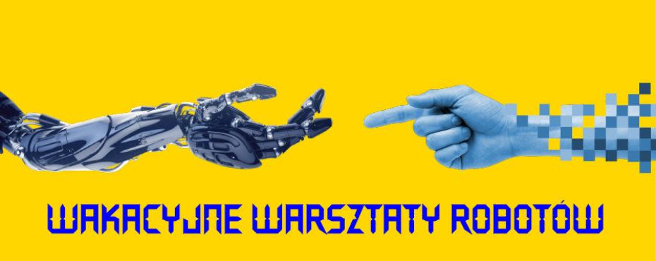 WARSZTATY ROBOTÓW – WAKACJE 2019